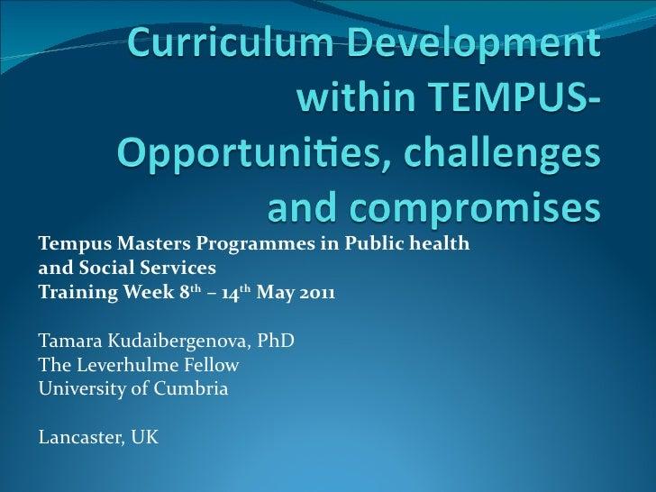 Tempus Masters Programmes in Public healthand Social ServicesTraining Week 8th – 14th May 2011Tamara Kudaibergenova, PhDTh...