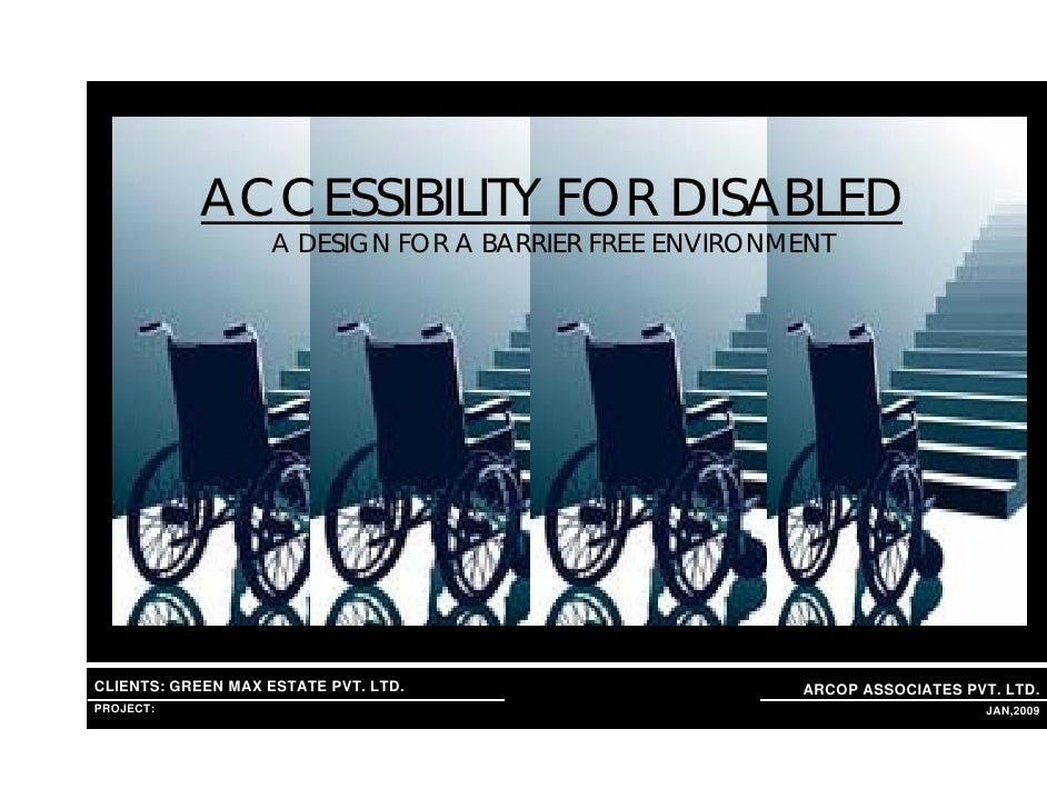 ACCESSIBILITY FOR DISABLED                         A DESIGN FOR A BARRIER FREE ENVIRONMENT     CLIENTS: GREEN MAX ESTATE P...