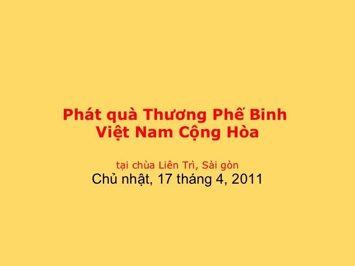 Phát quà Thương Phế Binh   Việt Nam Cộng Hòa      tại chùa Liên Trì, Sài gòn   Chủ nhật, 17 tháng 4, 2011