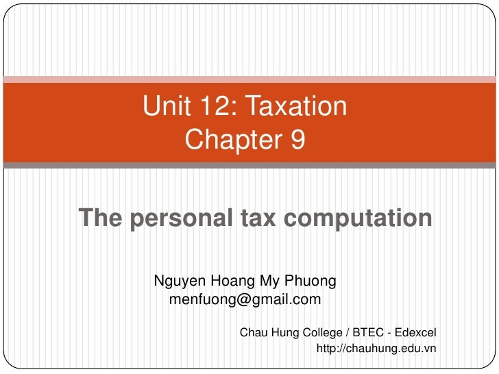 Unit 12: Taxation        Chapter 9The personal tax computation     Nguyen Hoang My Phuong       menfuong@gmail.com        ...
