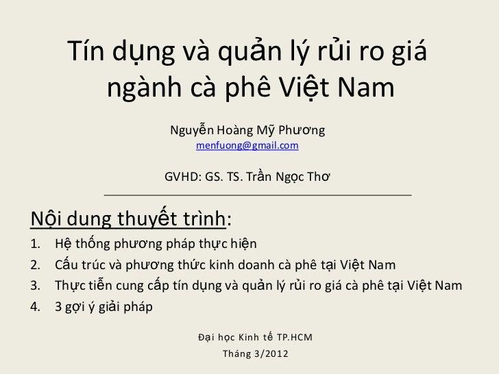 Tín dụng và quản lý rủi ro giá          ngành cà phê Việt Nam                        Nguyễn Hoàng Mỹ Phương               ...