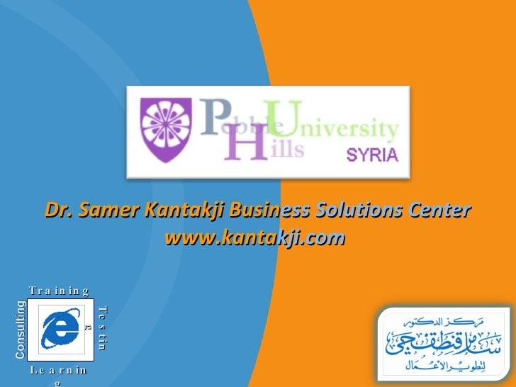 Dr. Samer Kantakji Busin ess Solutions Center www.kanta kji.com  Training Learning Testing