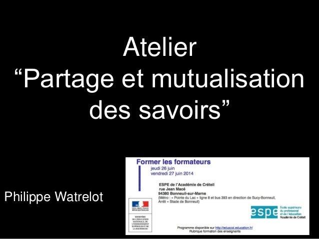 """Atelier """"Partage et mutualisation des savoirs"""" Philippe Watrelot"""