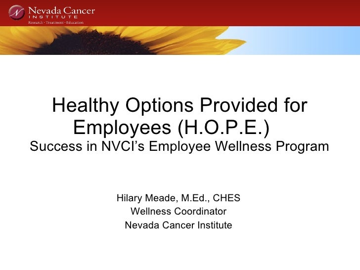 Healthy Options Provided for Employees (H.O.P.E.)  Success in NVCI's Employee Wellness Program Hilary Meade, M.Ed., CHES  ...