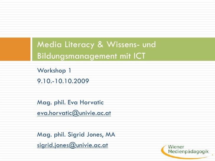 <ul><li>Workshop 1 </li></ul><ul><li>9.10.-10.10.2009 </li></ul><ul><li>Mag. phil. Eva Horvatic </li></ul><ul><li>[email_a...