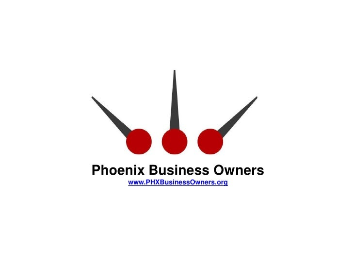 Phoenix Business Owners     www.PHXBusinessOwners.org