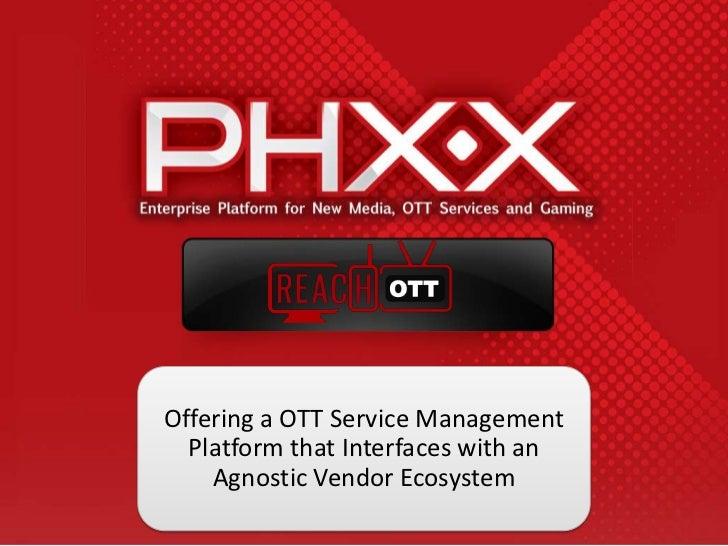 Offering a OTT Service Management  Platform that Interfaces with an    Agnostic Vendor Ecosystem