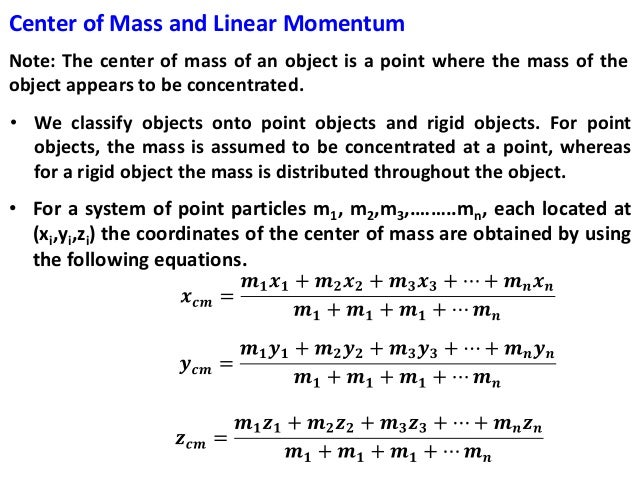 Center of Mass and Linear Momentum Note: The center of mass of an object is a point where the mass of the object appears t...