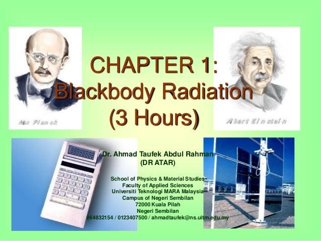 CHAPTER 1: Blackbody Radiation (3 Hours) Dr. Ahmad Taufek Abdul Rahman (DR ATAR) School of Physics & Material Studies Facu...