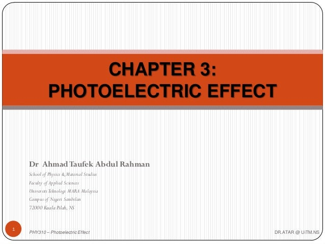 CHAPTER 3: PHOTOELECTRIC EFFECT  Dr Ahmad Taufek Abdul Rahman School of Physics & Material Studies Faculty of Applied Scie...