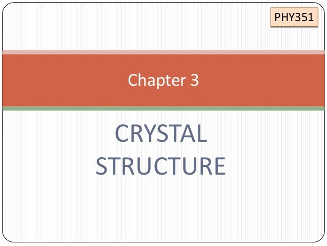 PHY351  Chapter 3  CRYSTAL STRUCTURE