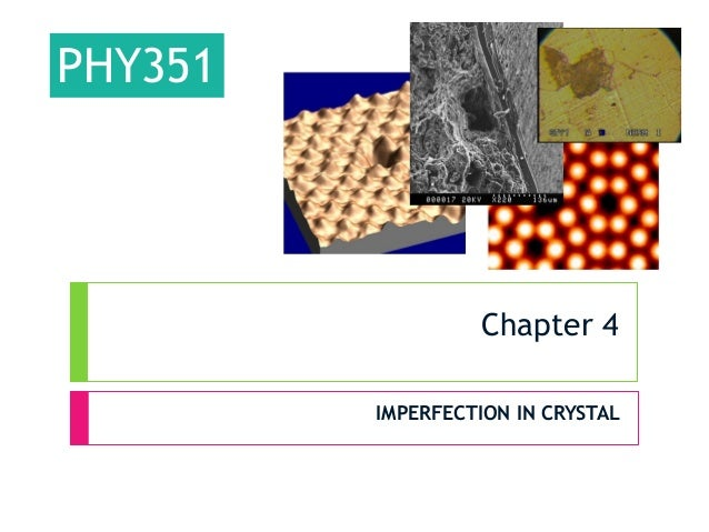 PHY351  Chapter 4 IMPERFECTION IN CRYSTAL