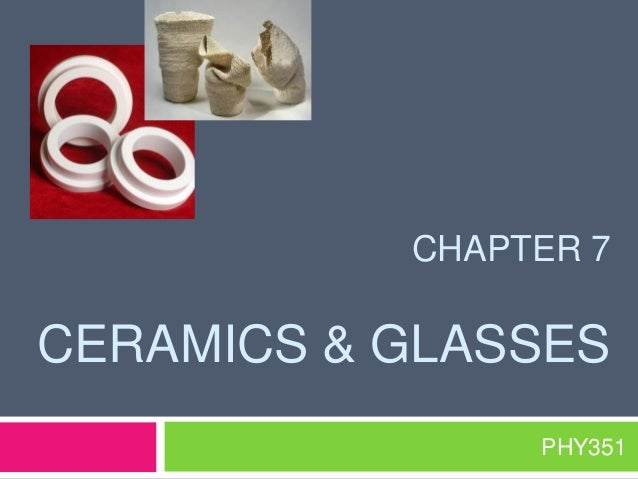 CHAPTER 7  CERAMICS & GLASSES PHY351