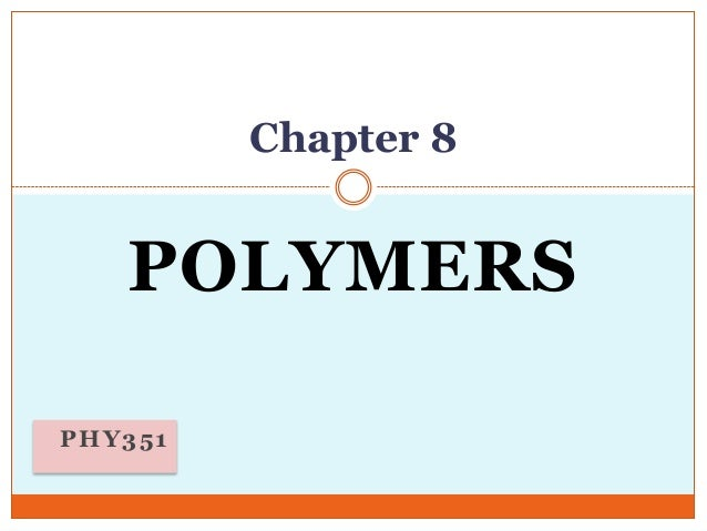 Chapter 8  POLYMERS PHY351