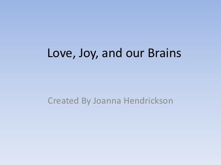 Love, Joy, and our BrainsCreated By Joanna Hendrickson