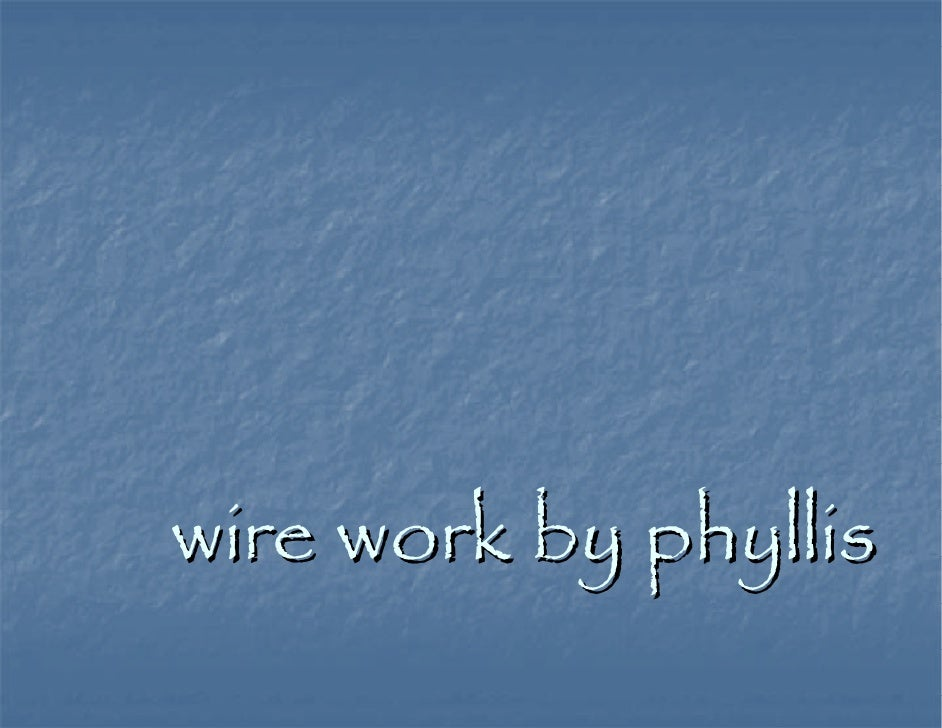 wire work by phyllis