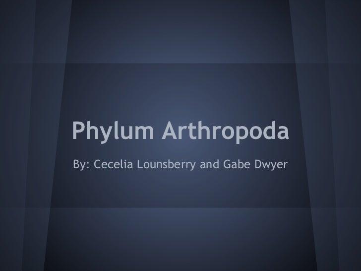 Phylum ArthropodaBy: Cecelia Lounsberry and Gabe Dwyer