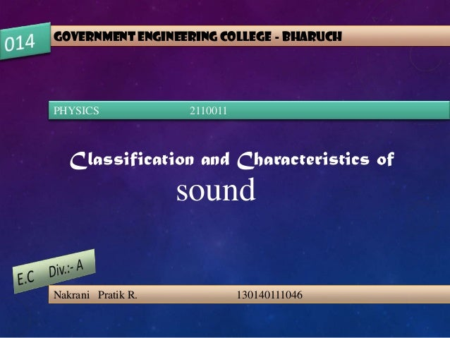GOVERNMENT ENGINEERING COLLEGE - BHARUCH PHYSICS 2110011 Classification and Characteristics of sound Nakrani Pratik R. 130...
