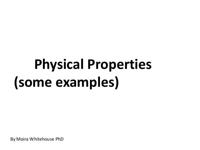 Physical Properties(some examples)By Moira Whitehouse PhD