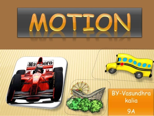 Motion Virtual Motion Relative motion Point of reference Distance Displacement Speed Velocity Acceleration Deceleration Un...