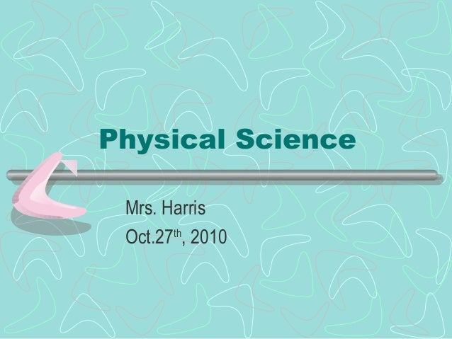 Physical Science Mrs. Harris Oct.27th , 2010