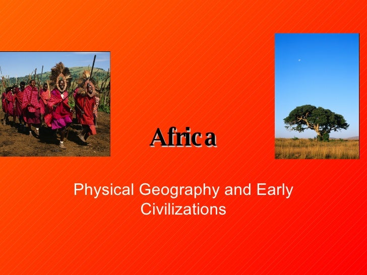 Africa Physical Geography and Early Civilizations