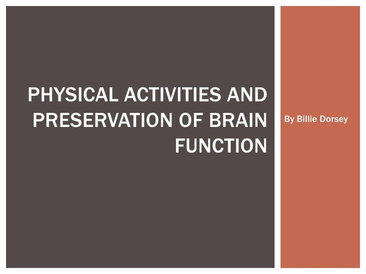 By Billie Dorsey PHYSICAL ACTIVITIES AND PRESERVATION OF BRAIN FUNCTION