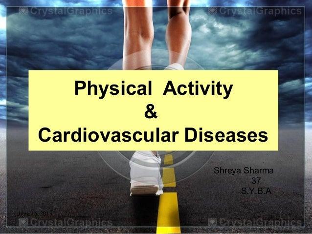 June 16, 2013 1Physical Activity&Cardiovascular DiseasesShreya Sharma37S.Y.B.A