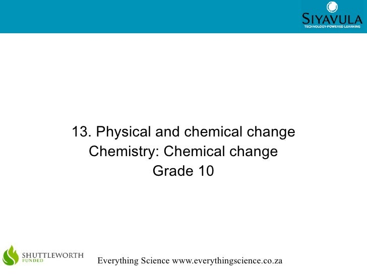 113. Physical and chemical change  Chemistry: Chemical change            Grade 10   Everything Science www.everythingscien...