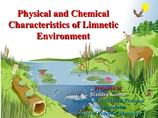 Physical and Chemical Characteristics of Limnetic Environment  Jitendra Kumar Department of Fisheries Resource Management)...