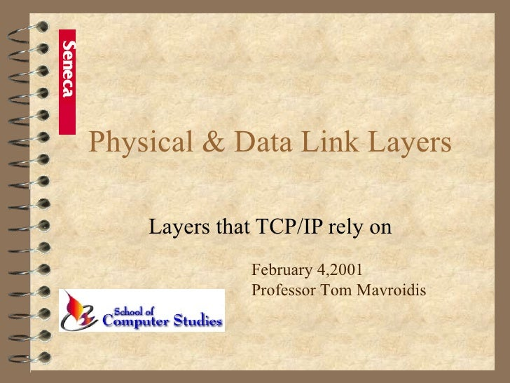 Physical & Data Link Layers Layers that TCP/IP rely on February 4,2001 Professor Tom Mavroidis