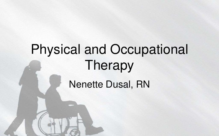 Physical and Occupational         Therapy      Nenette Dusal, RN