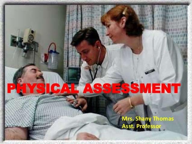 PHYSICAL ASSESSMENT Mrs. Shany Thomas Asst. Professor