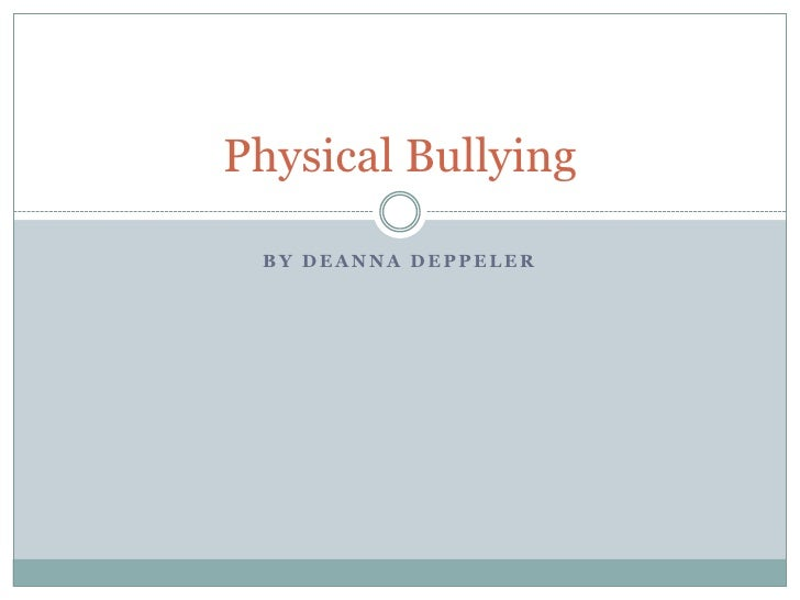 By deanna deppeler<br />Physical Bullying<br />