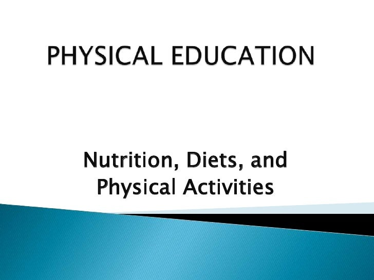 PHYSICAL EDUCATION<br />Nutrition, Diets, and<br />Physical Activities<br />