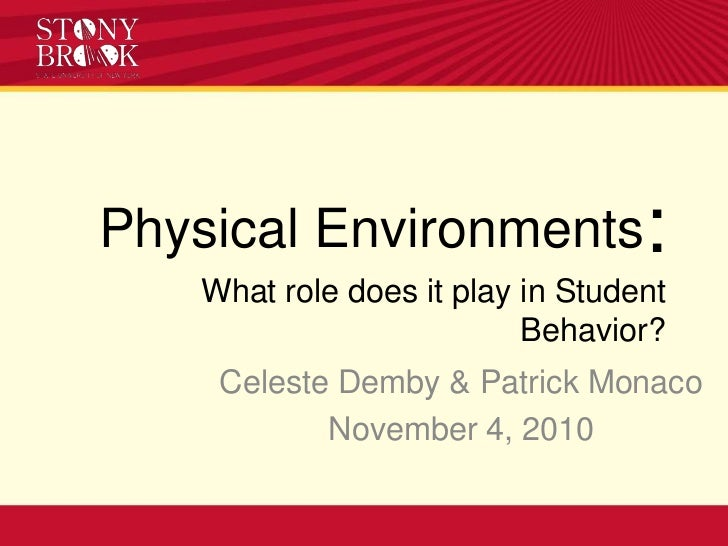 Physical Environments:What role does it play in Student Behavior?<br />Celeste Demby & Patrick Monaco<br />November 4, 201...