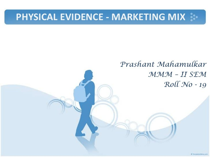 PHYSICAL EVIDENCE - MARKETING MIX                    Prashant Mahamulkar                          MMM – II SEM            ...