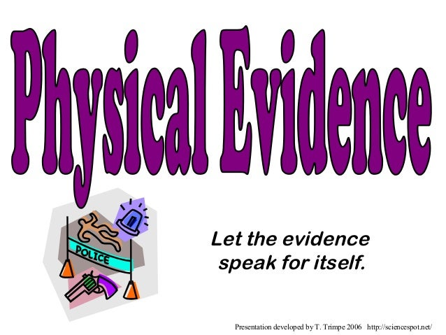 Let the evidencespeak for itself.Presentation developed by T. Trimpe 2006 http://sciencespot.net/