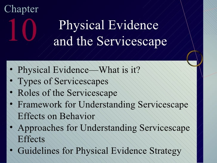Chapter 10 Physical Evidence and the Servicescape <ul><li>Physical Evidence—What is it? </li></ul><ul><li>Types of Service...