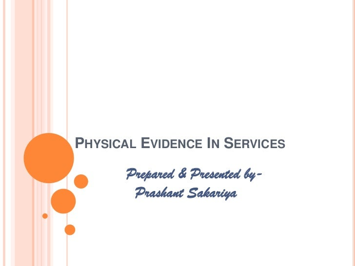 PHYSICAL EVIDENCE IN SERVICES       Prepared & Presented by-        Prashant Sakariya