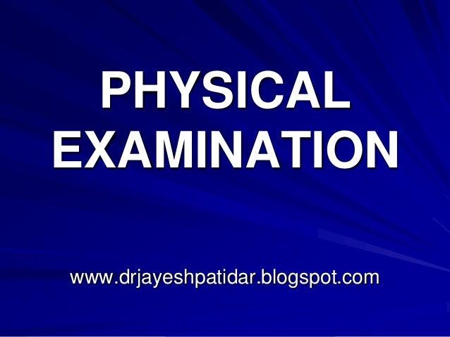 PHYSICALEXAMINATIONwww.drjayeshpatidar.blogspot.com
