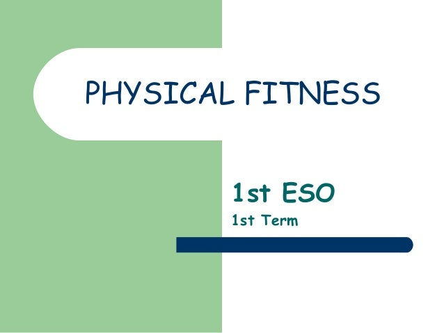 PHYSICAL FITNESS 1st ESO 1st Term