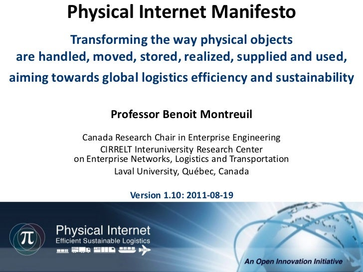 Physical Internet Manifesto          Transforming the way physical objects are handled, moved, stored, realized, supplied ...