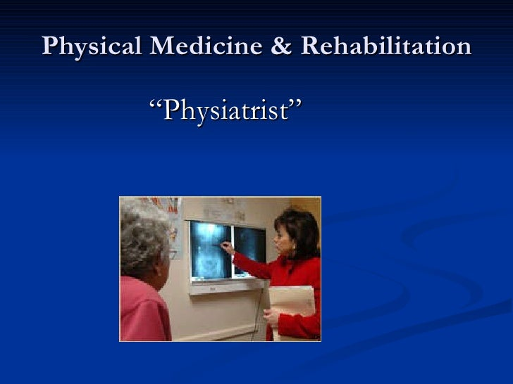 "Physical Medicine & Rehabilitation <ul><li>"" Physiatrist"" </li></ul>"