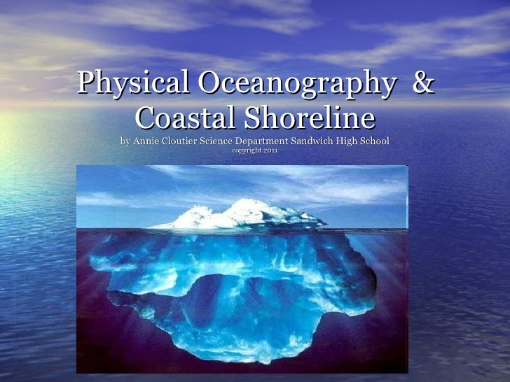 Physical Oceanography  & Coastal Shoreline by Annie Cloutier Science Department Sandwich High School copyright 2011