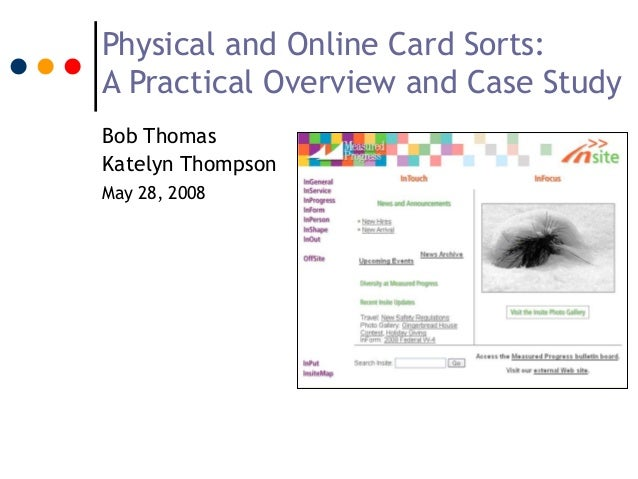 Physical and Online Card Sorts: A Practical Overview and Case Study Bob Thomas Katelyn Thompson May 28, 2008