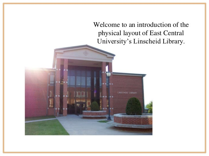 Welcome to an introduction of the physical layout of East Central University's Linscheid Library.