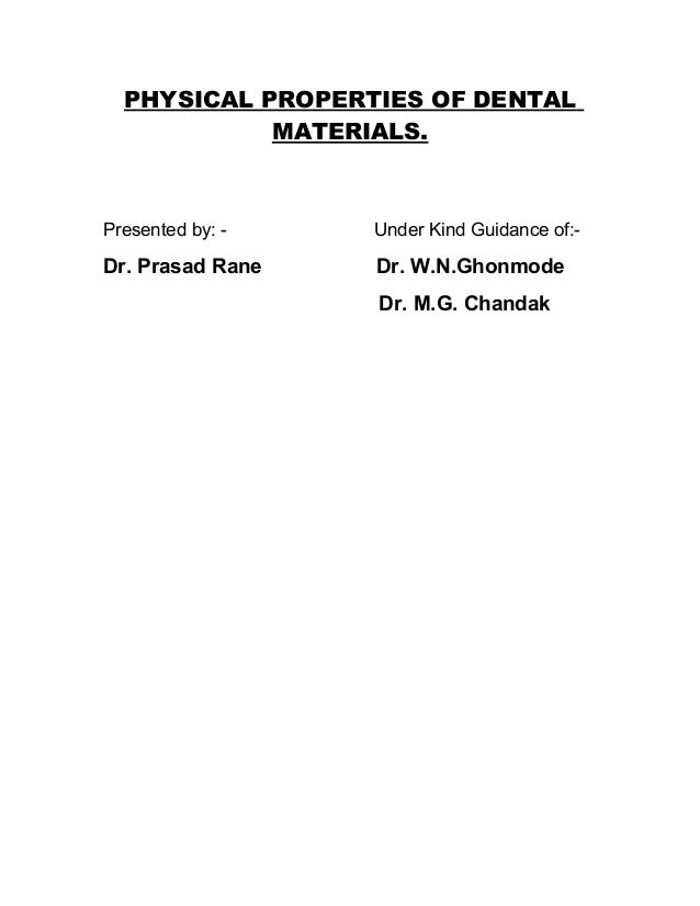 PHYSICAL PROPERTIES OF DENTAL MATERIALS. Presented by: - Under Kind Guidance of:- Dr. Prasad Rane Dr. W.N.Ghonmode Dr. M.G...