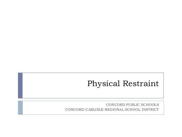 Physical Restraint CONCORD PUBLIC SCHOOLS CONCORD-CARLISLE REGIONAL SCHOOL DISTRICT