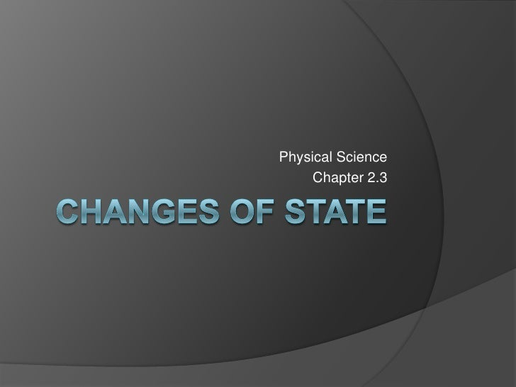 Changes of state<br />Physical Science<br />Chapter 2.3<br />
